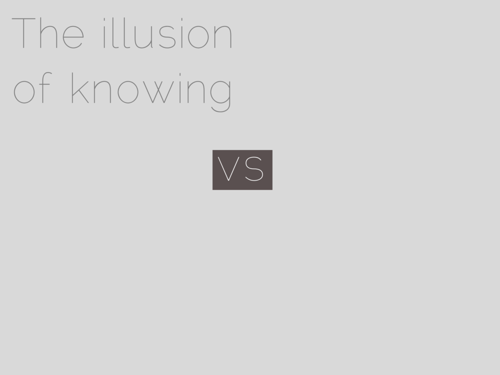 The illusion of knowing vs.
