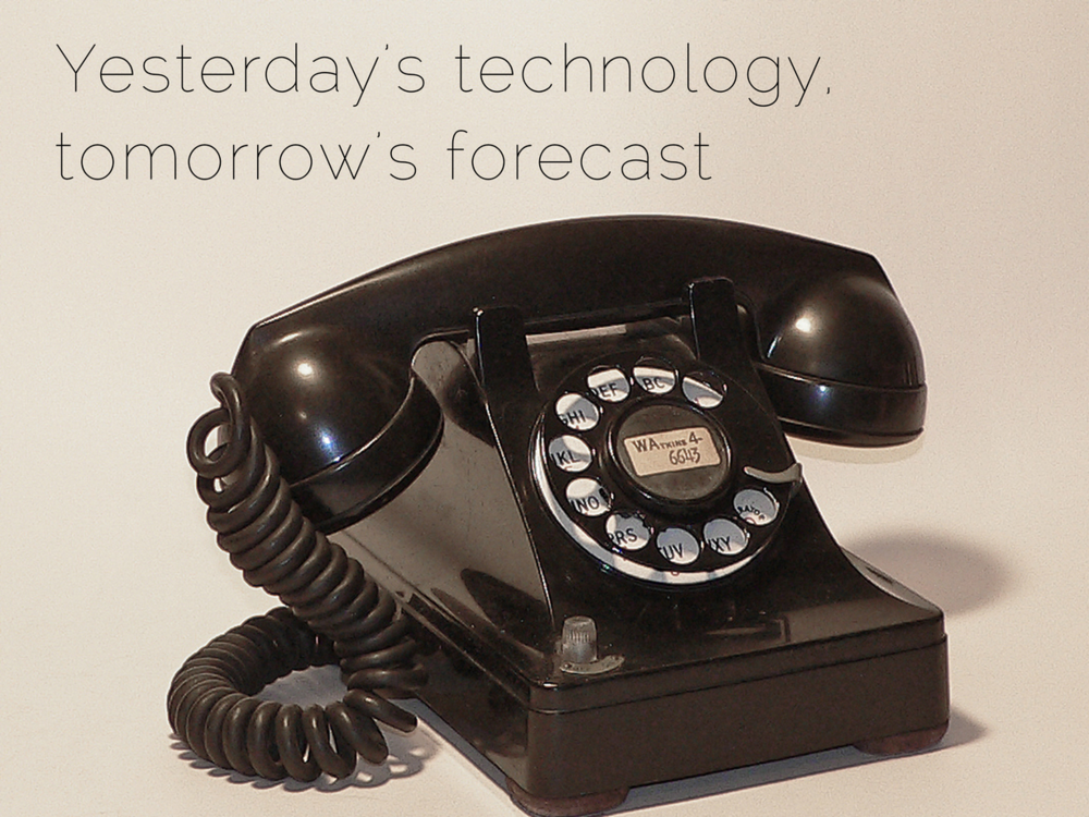 Yesterday's technology, tomorrow's forecast