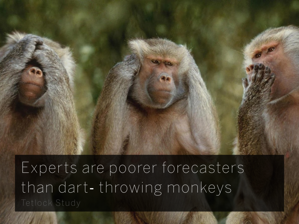 Experts are poorer forecasters than dart‐ throwing monkeys Tetlock Study
