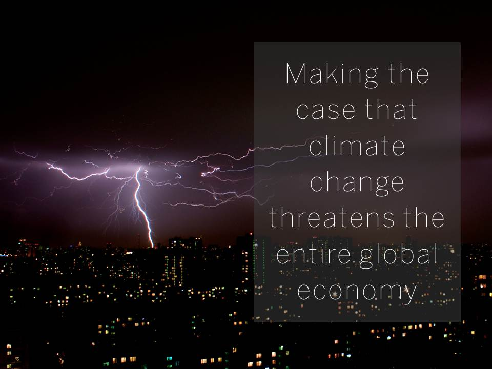 Making the case that climate change threatens the entire global economy