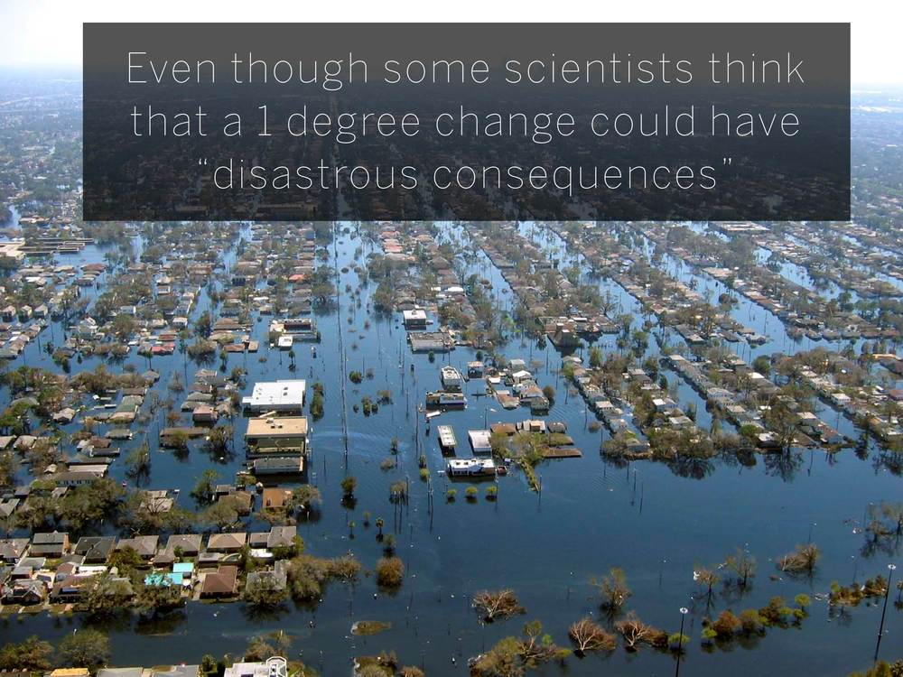 "Even though some scientists think that a 1 degree change could have ""disastrous consequences"""