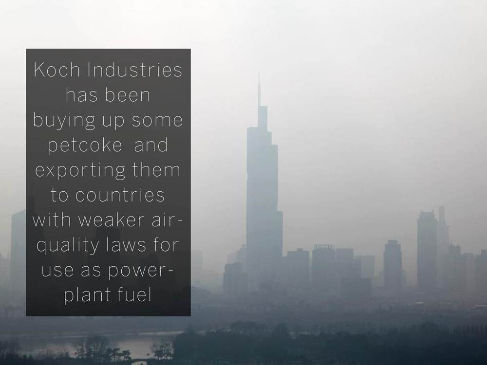Koch Industries has been buying up some petcoke  and exporting them to countries with weaker air-quality laws for use as power-plant fuel