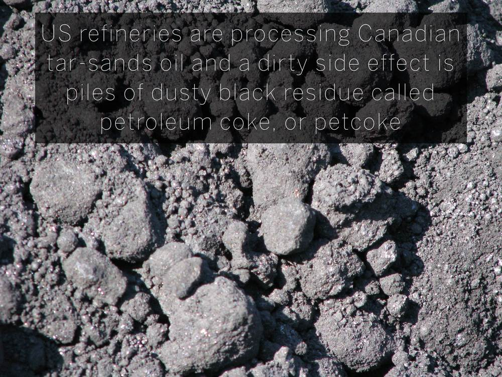US refineries are processing Canadian tar-sands oil and a dirty side effect is piles of dusty black residue called petroleum coke, or petcoke