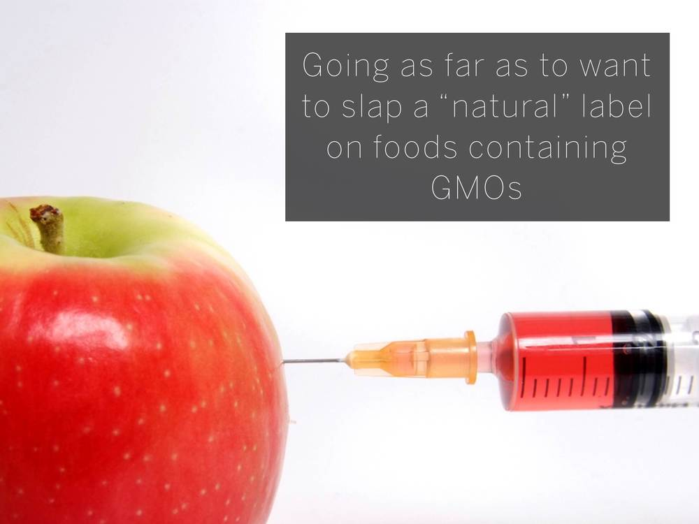 "Going as far as to want to slap a ""natural"" label on foods containing GMOs"