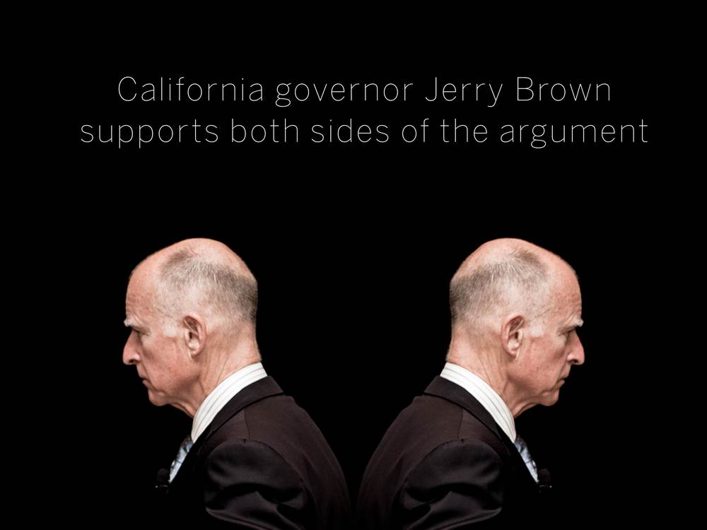 California governor Jerry Brown supports both sides of the argument