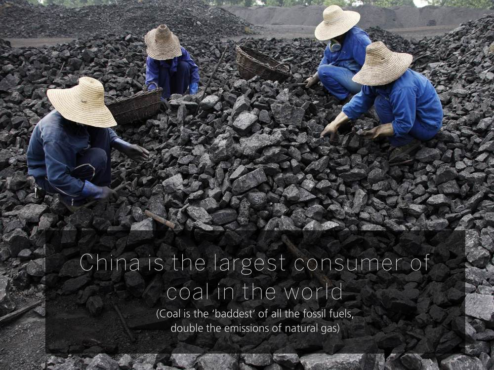 China is the largest consumer of coal in the world (Coal is the 'baddest' of all the fossil fuels,