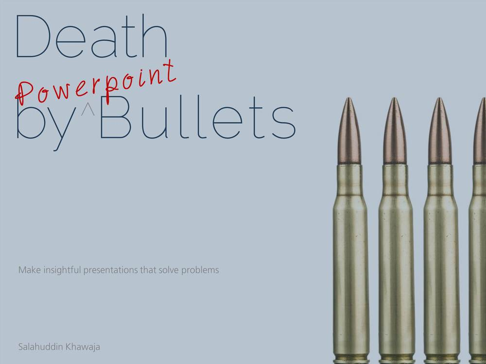 10 Billion presentations are created every year (conservative estimate).    95% are bad - they do not convey the intended message.      Bullets do kill in this case. PowerPoint bullets that is.