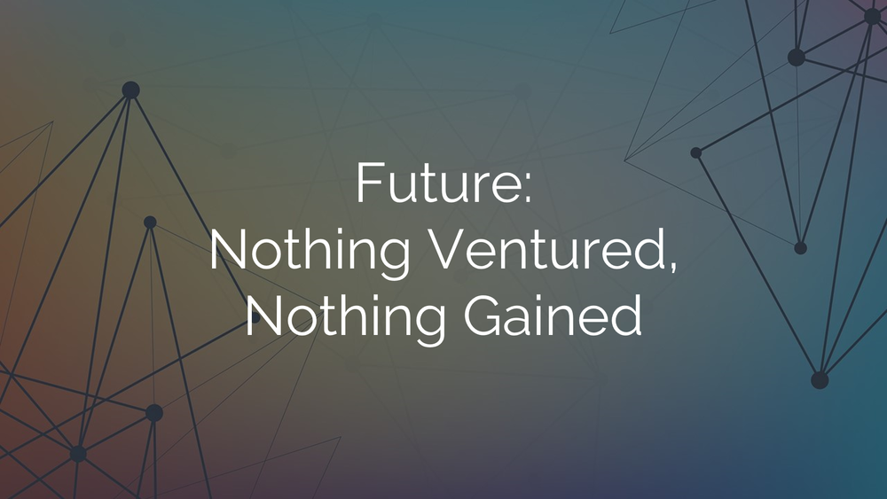 Future - Nothing Venture Nothing Gained - Presentation Slide 1.png