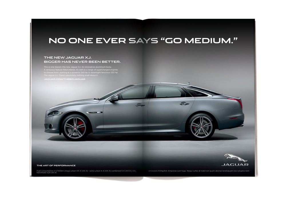 The body copy reads:  This is one reason: the new Jaguar XJ. An innovative aluminum body. A sensuous feature-filled interior. As well as a range of supercharged engines to choose from, starting at a powerful 340 hp to a downright ferocious 550 hp. The Jaguar XJ. There's absolutely nothing small about it.