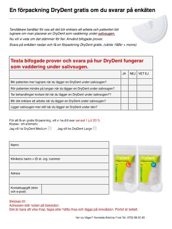Indikerar att det blir enklare att arbeta och att salivsugen ligger mer still med en DryDent under.  Fortsättning följer.