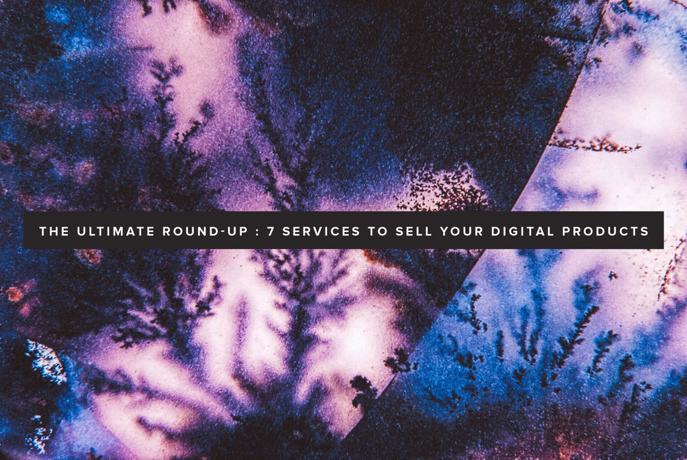The Ultimate Round-Up : 7 Services to Sell Your Digital Products | freshbysian.com
