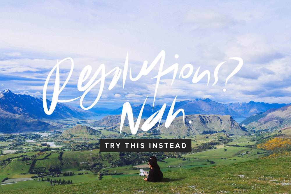 Resolutions? Nah. Try This Instead | freshbysian.com