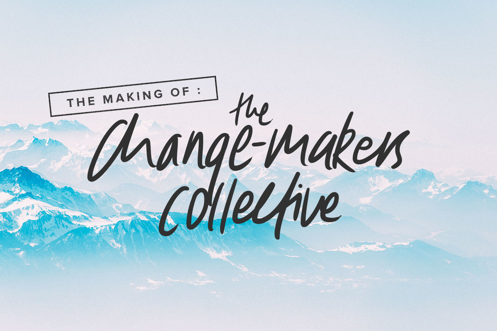 The Making of: The Change-Maker's Collective | freshbysian.com
