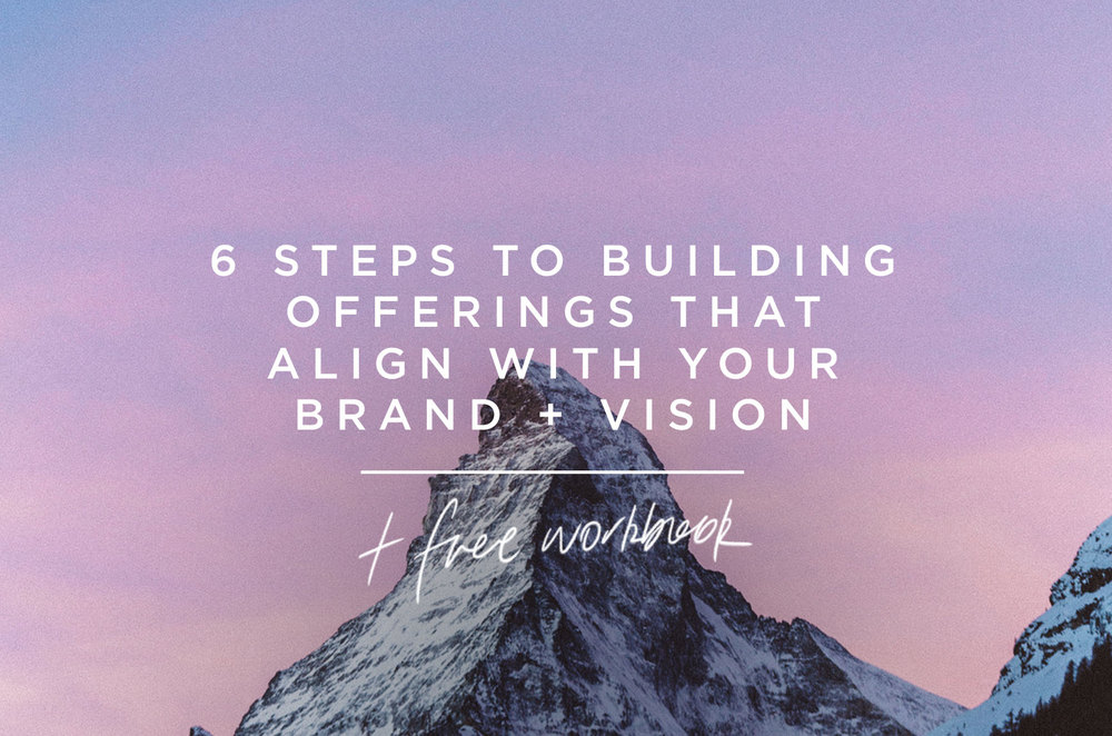6 Steps to Building Offerings That Align With Your Brand + Vision (Plus a Free Workbook) | freshbysian.com