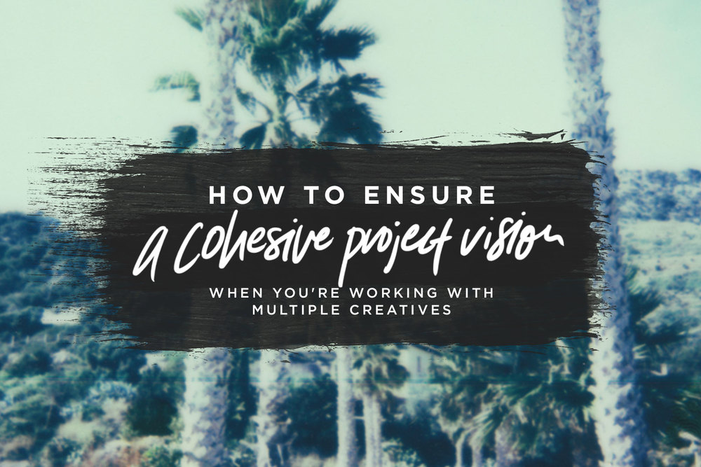 How to Ensure A Cohesive Project Vision When You're Working With Multiple Creatives | freshbysian.com