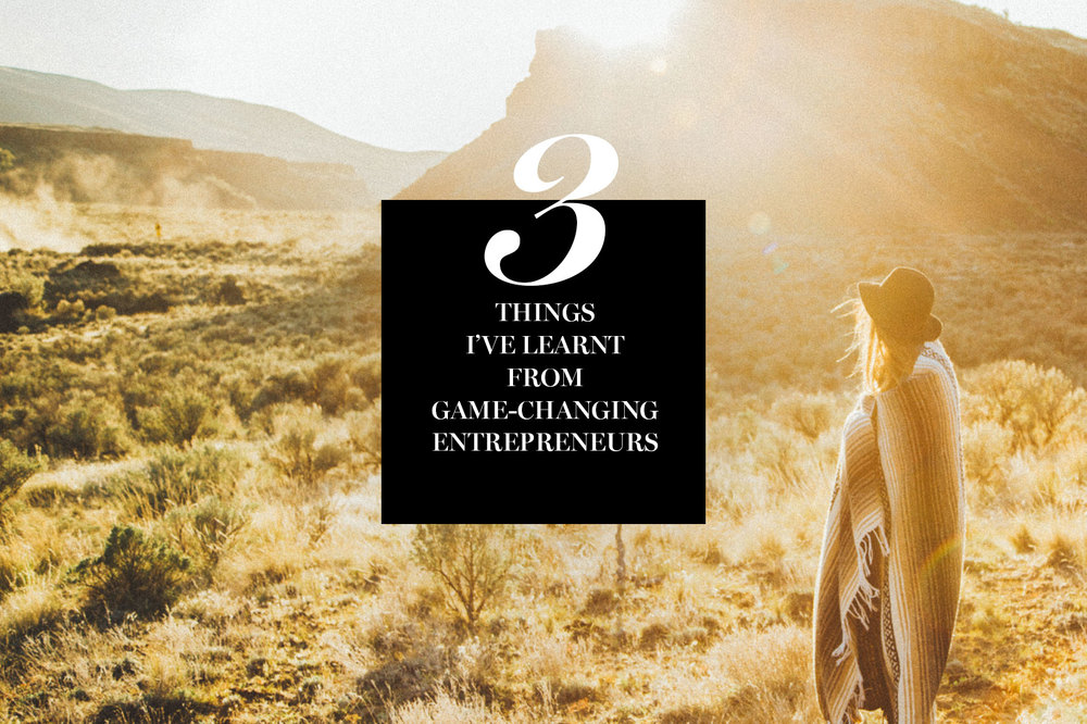 3 Things I've Learnt from Game-Changing Entrepreneurs | freshbysian.com