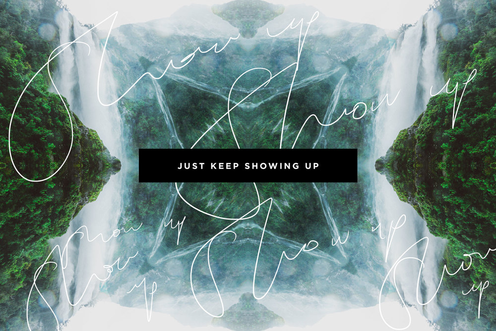 Just Keep Showing Up | freshbysian.com