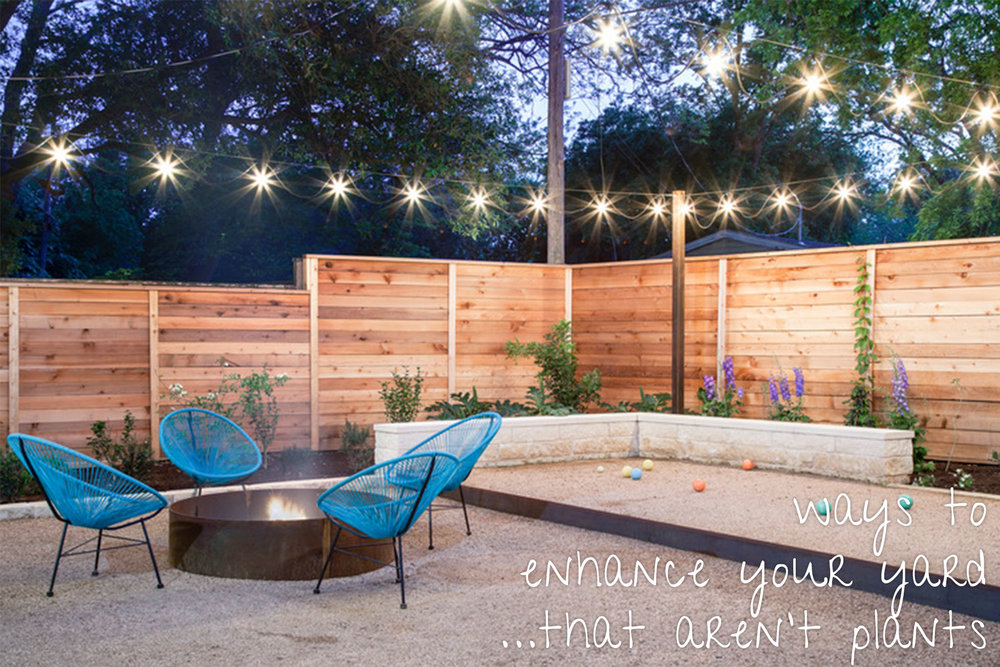 Ways to enhance your yard...that aren't plants