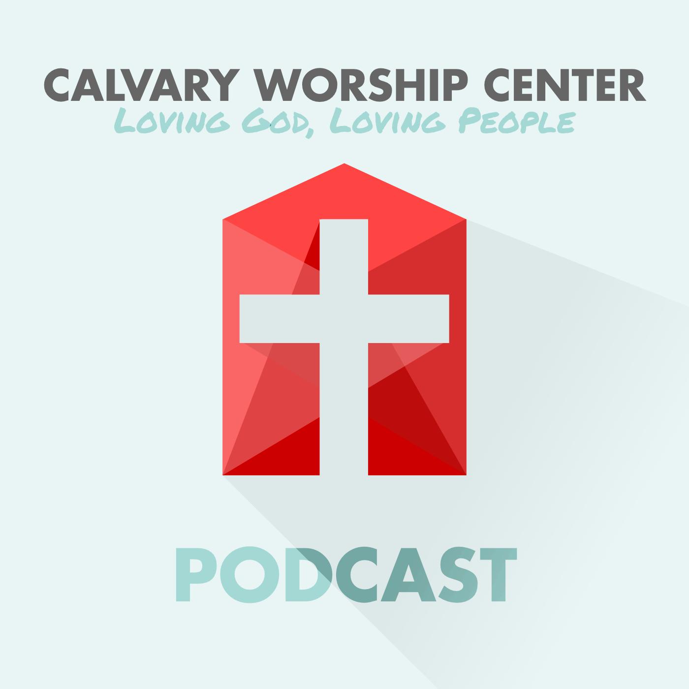 Podcast - Calvary Worship Center
