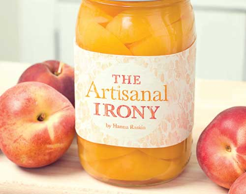 Artisanal food is ironic in ways you don't even understand.