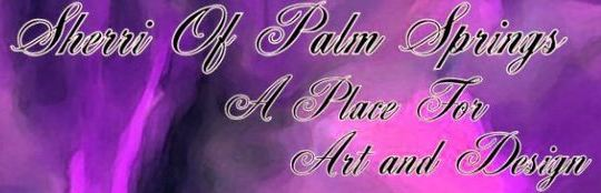 Sherri Of Palm Springs - A Place For Art and Design
