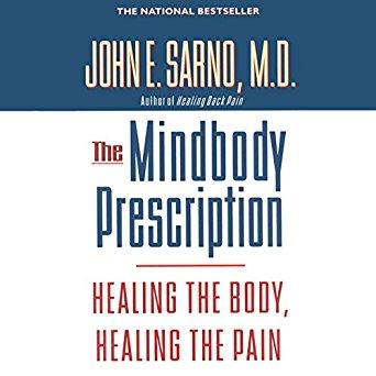 The MindBody Prescription, John E. Sarno, M.D.