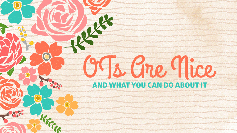 OTs are nice and what you can do about it