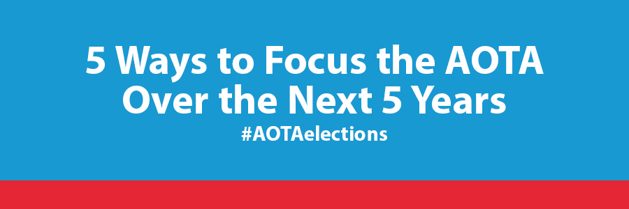 5 ways to focus the AOTA over the next 5 years