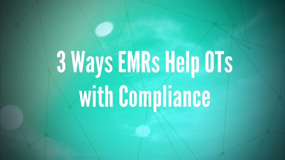 3 ways EMRs help OTs with compliance