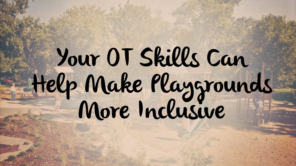 Your OT skills can help make playgrounds more inclusive