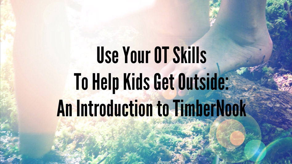 Use you OT skills to help kids get outside: an introduction to TimberNook