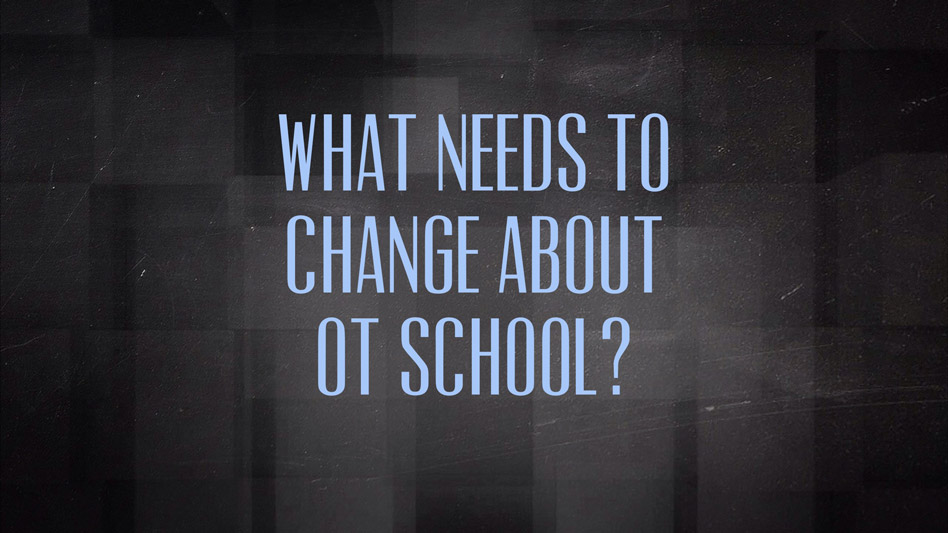 What needs to change about your OT school?