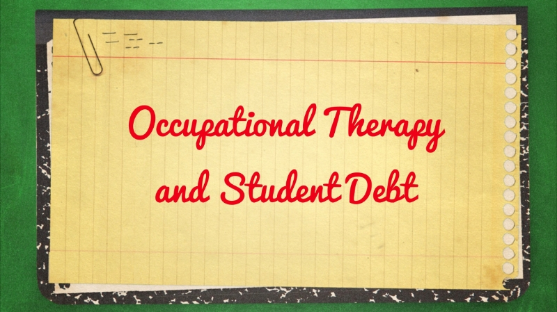 How to crush your occupational therapy student debt.