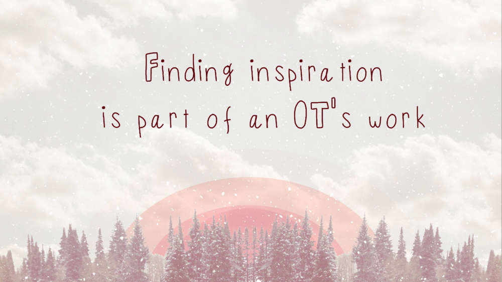 Finding inspiration in part of an OT's work