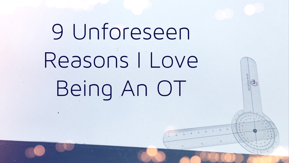 Why do I love being an OT? Here are 9 reasons that I did not not anticipate when I started out on this journey!
