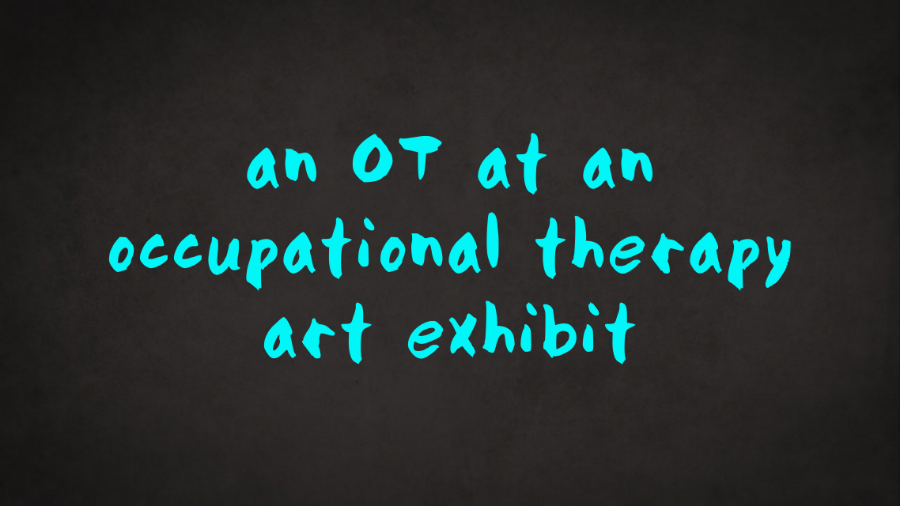 An OT at an occupational therapy art exhibit