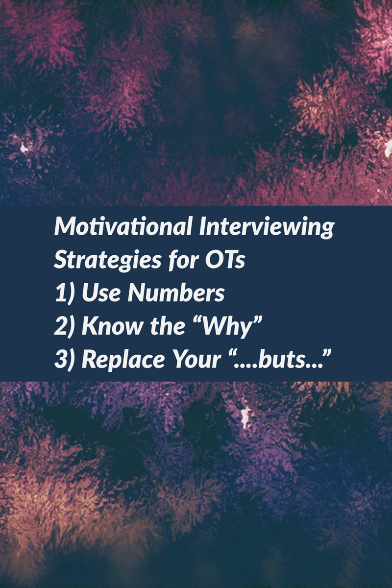 3 Motivational Interviewing Strategies that occupational therapists can use TODAY in their practice.