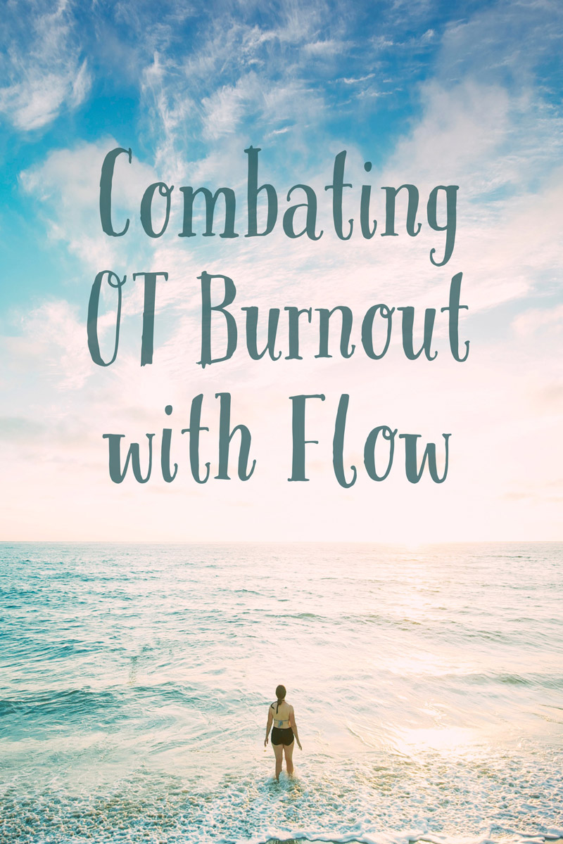 Occupational Therapy and Flow: Combating OT Burnout. If you are struggling with the day-to-day experience of your occupational therapy practice, find strategies for bringing more flow to your day at OT Potential.