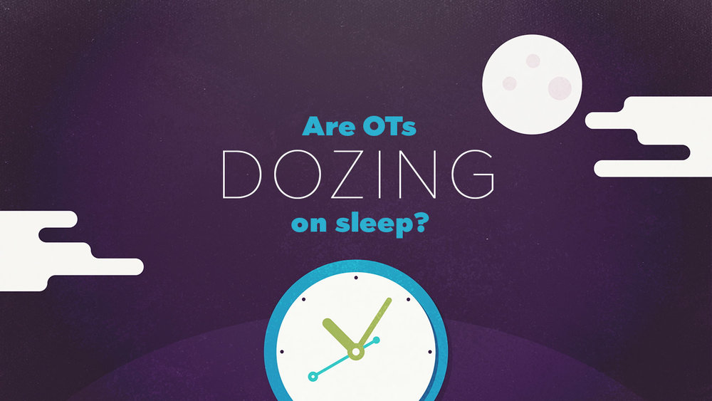 Yes. There are ways you can help your OT clients with sleep. Here is an overview of our current involvement in sleep treatment, along with tools and research that points to ways we can more involved.