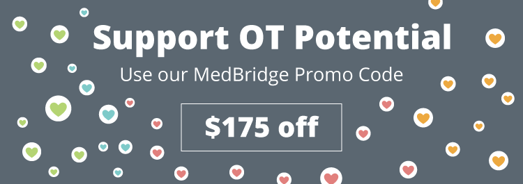 The best way to support the creation of more OT resources is by using our MedBridge promo code when you purchase your MedBridge subscription!