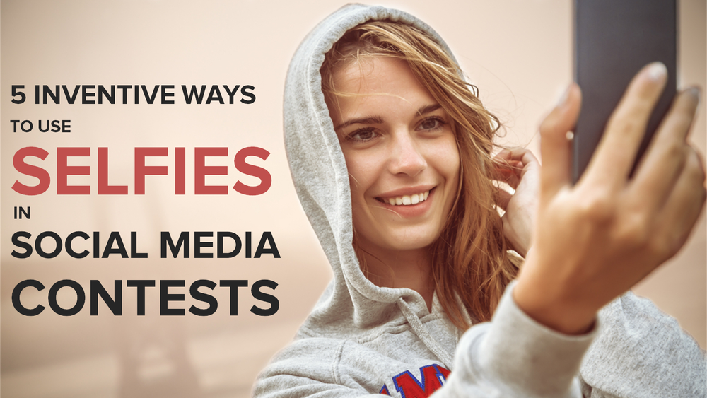 5 Inventive Selfie Contest Ideas for Social Media Marketing (With Real Life Examples)