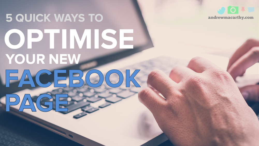 5 Quick Optimisation Tips for New Facebook Pages