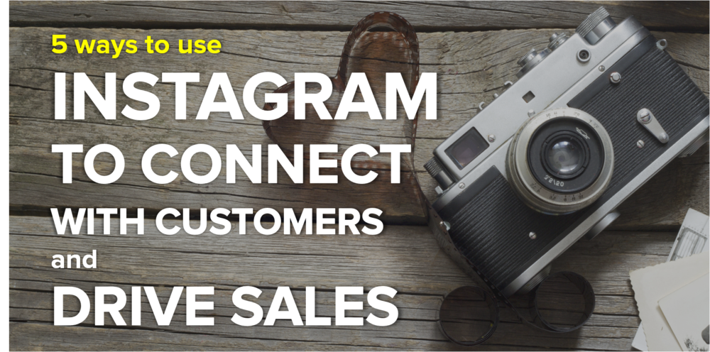 5 Ways to Use Instagram to Connect With Customers And Drive Sales