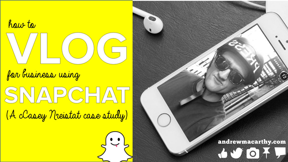 How to Video Blog for Business Using Snapchat (Casey Neistat Case Study)