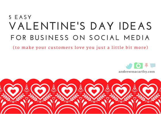 5  Easy Valentine's Day Ideas for Social Media (To Make Your Customers Love You Just A Little Bit More)