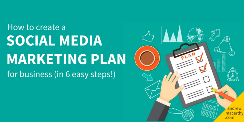 How to Create A Social Media Marketing Plan For Business in 6 Easy Steps (Updated 2016)