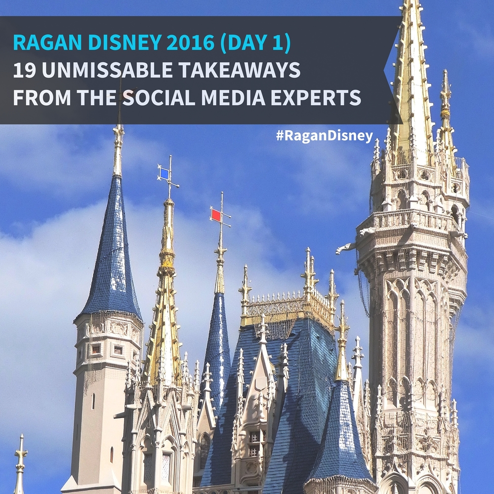 19 Unmissable Takeaways From Social Media Experts at Ragan Disney 2016 (Day 1)