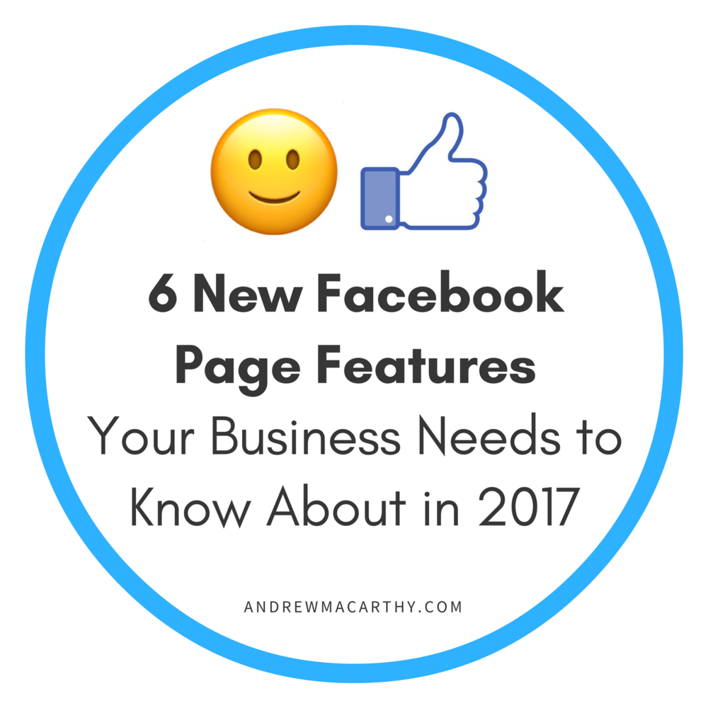 6 New Facebook Page Features Your Business Needs to Know About in 2017