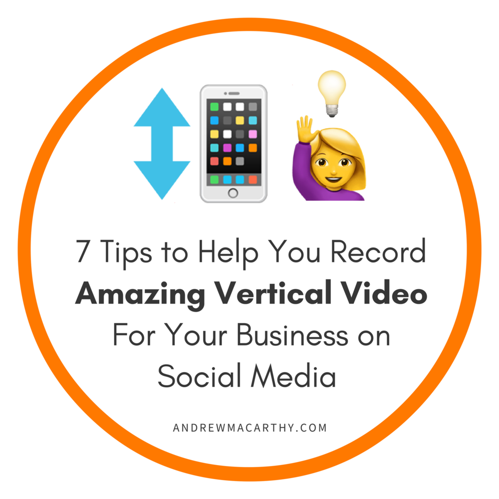 7 Tips to Help You Record Amazing Vertical Video For Social Media (With Real Business Examples)