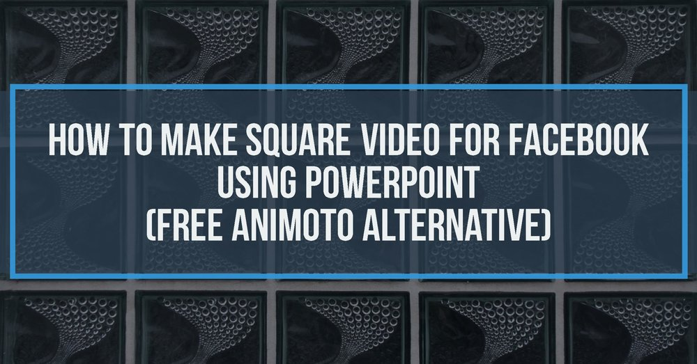 How to Make Square Video For Facebook Using PowerPoint (Free Animoto Alternative)